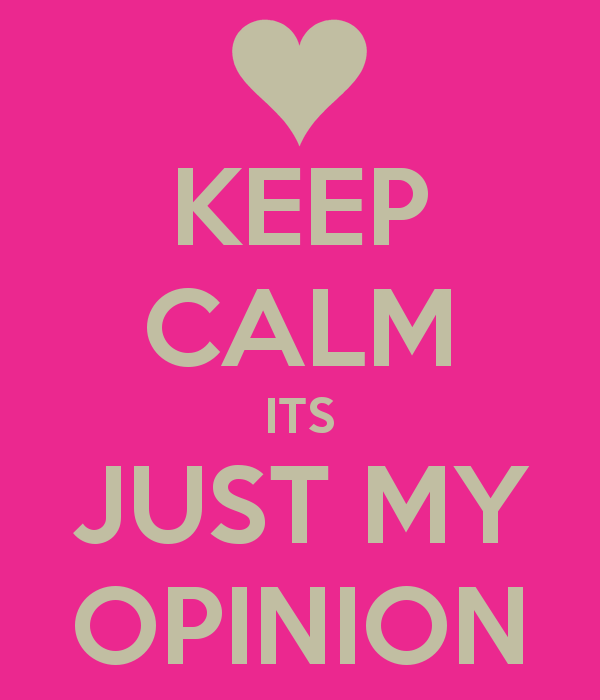 keep-calm-its-just-my-opinion